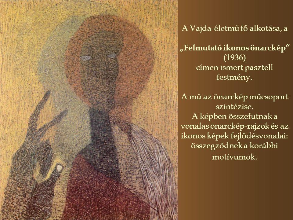 """A Vajda-életmű fő alkotása, a """"Felmutató ikonos önarckép"""" (1936) címen ismert pasztell festmény. A mű az önarckép műcsoport szintézise. A képben össze"""