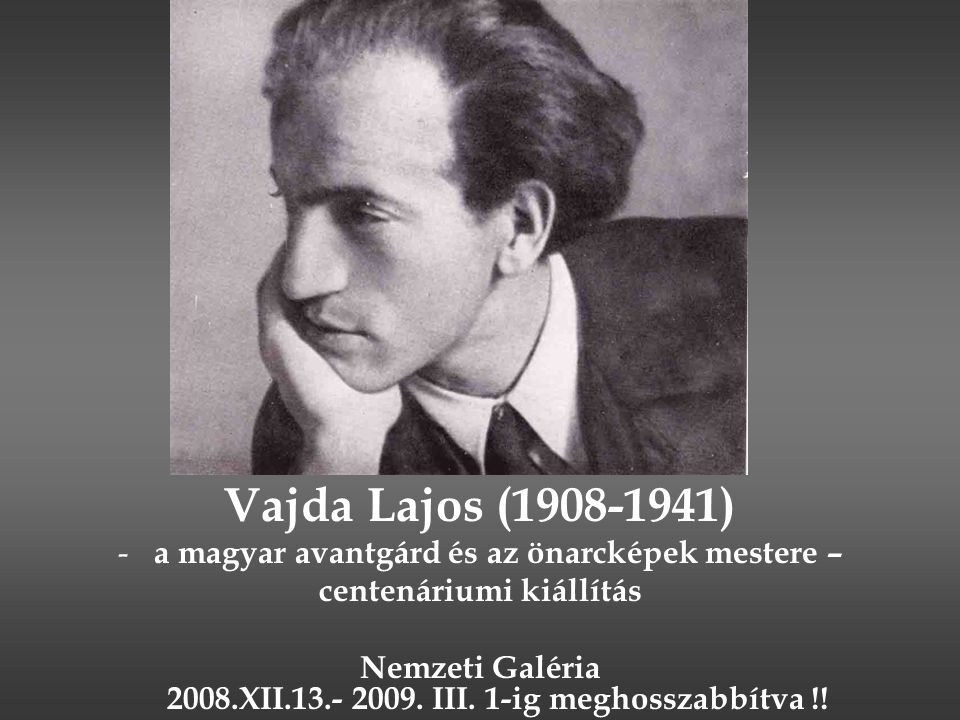 Vajda Lajos (1908-1941) - a magyar avantgárd és az önarcképek mestere – centenáriumi kiállítás Nemzeti Galéria 2008.XII.13.- 2009. III. 1-ig meghossza