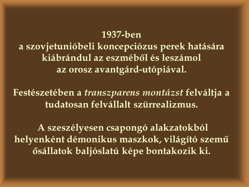 1937-ben a szovjetunióbeli koncepciózus perek hatására kiábrándul az eszméből és leszámol az orosz avantgárd-utópiával. Festészetében a transzparens m