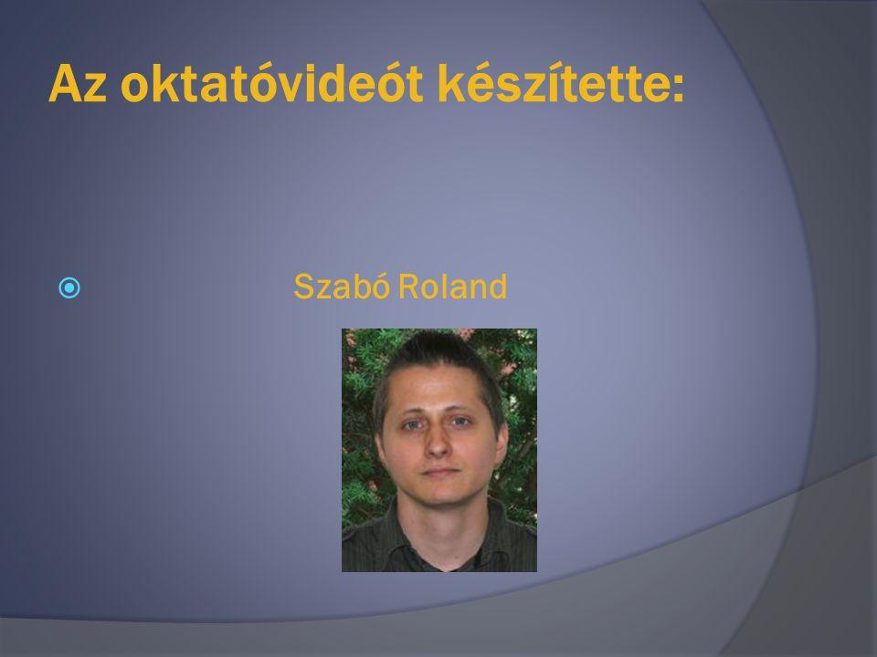Az oktatóvideót készítette:  Szabó Roland