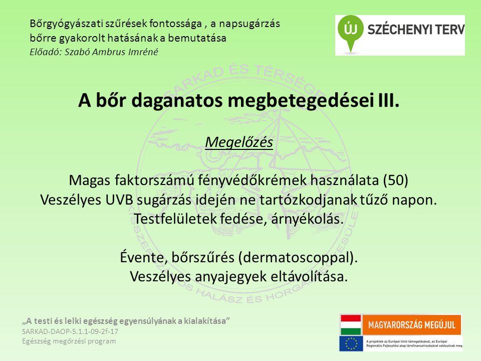 A bőr daganatos megbetegedései III. Megelőzés Magas faktorszámú fényvédőkrémek használata (50) Veszélyes UVB sugárzás idején ne tartózkodjanak tűző na
