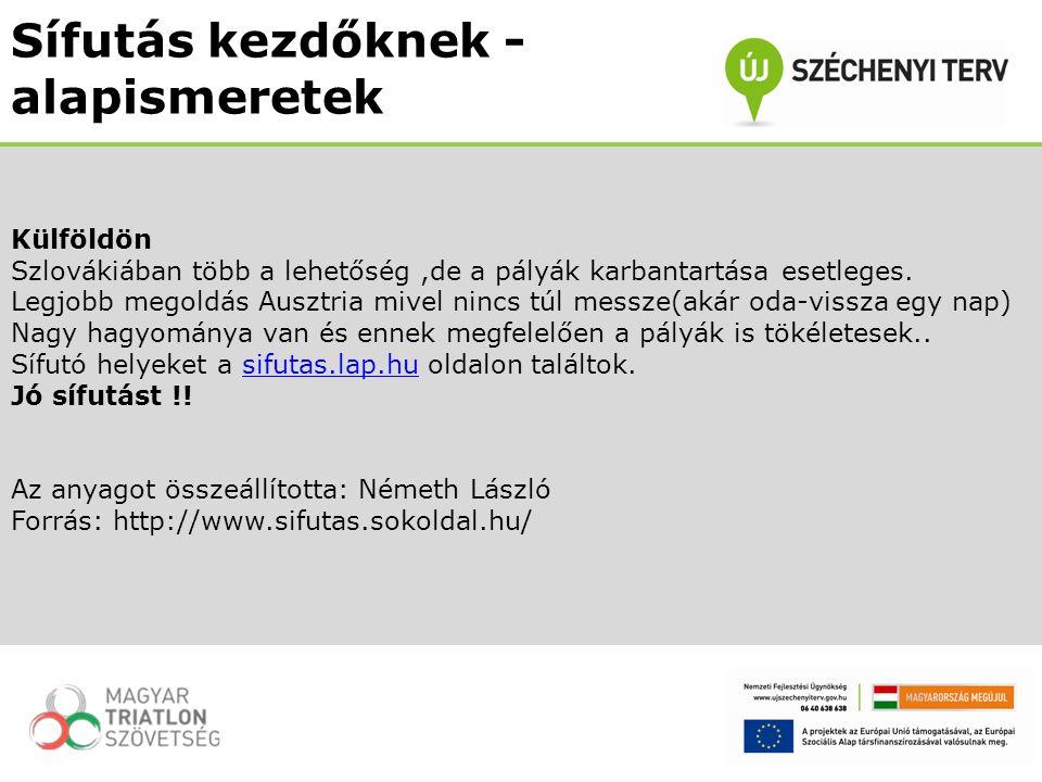 Külföldön Szlovákiában több a lehetőség,de a pályák karbantartása esetleges.