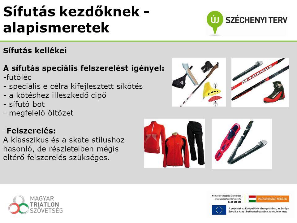 Sífutás kellékei A sífutás speciális felszerelést igényel: -futóléc - speciális e célra kifejlesztett síkötés - a kötéshez illeszkedő cipő - sífutó bo