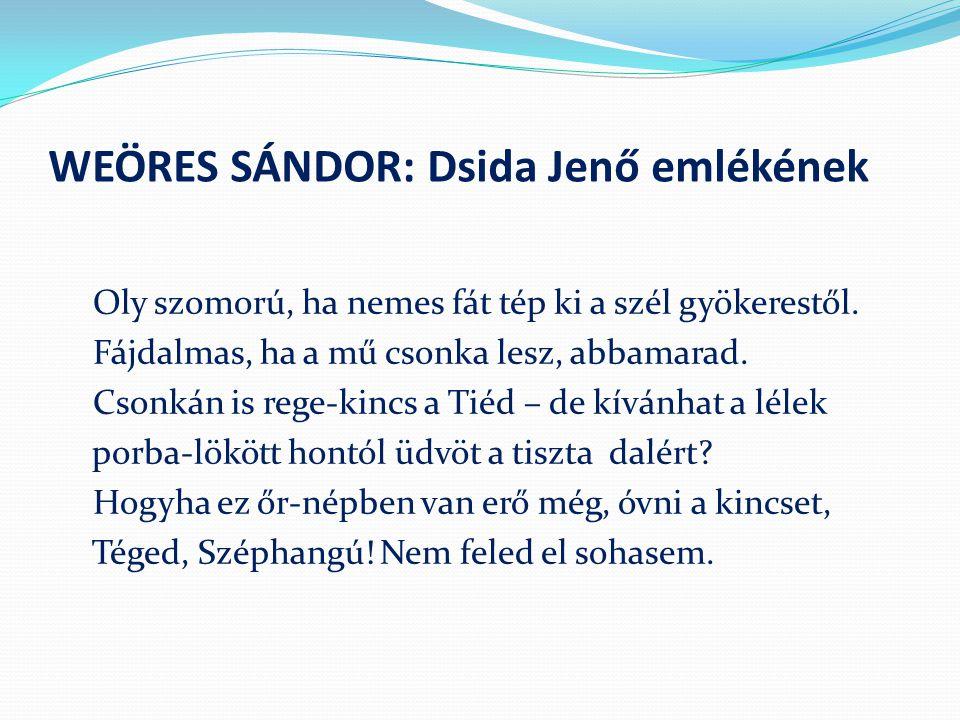 WEÖRES SÁNDOR: Dsida Jenő emlékének Oly szomorú, ha nemes fát tép ki a szél gyökerestől.