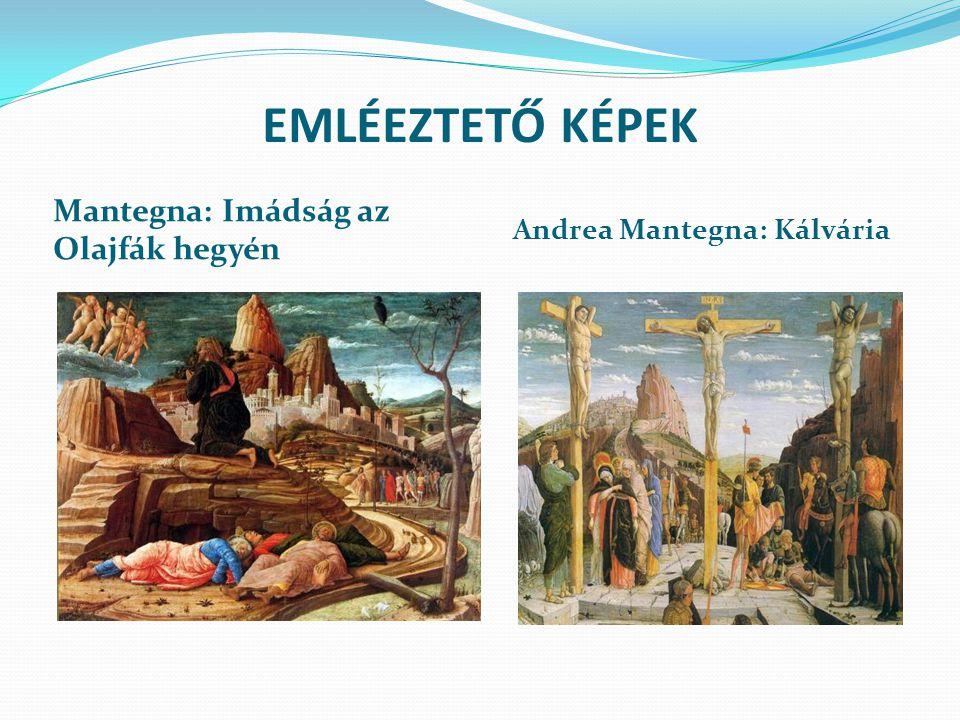 EMLÉEZTETŐ KÉPEK Mantegna: Imádság az Olajfák hegyén Andrea Mantegna: Kálvária