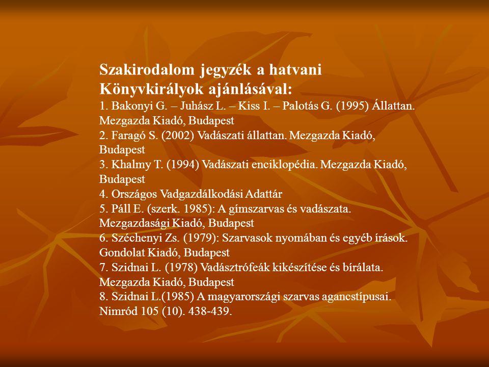 Szakirodalom jegyzék a hatvani Könyvkirályok ajánlásával: 1. Bakonyi G. – Juhász L. – Kiss I. – Palotás G. (1995) Állattan. Mezgazda Kiadó, Budapest 2