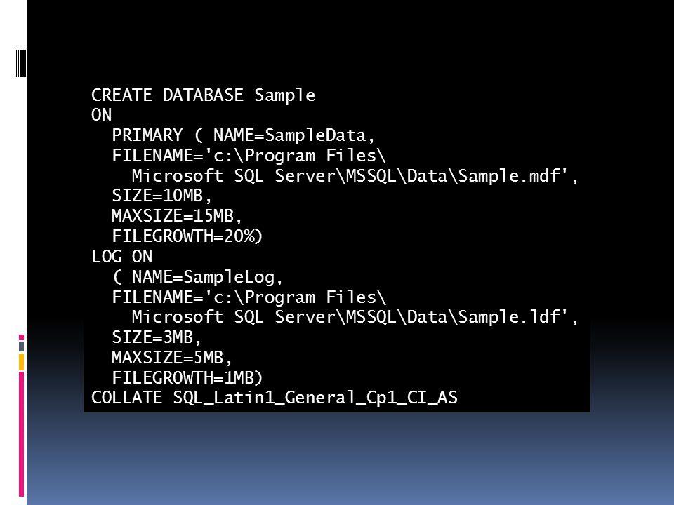 CREATE DATABASE Sample ON PRIMARY ( NAME=SampleData, FILENAME='c:\Program Files\ Microsoft SQL Server\MSSQL\Data\Sample.mdf', SIZE=10MB, MAXSIZE=15MB,