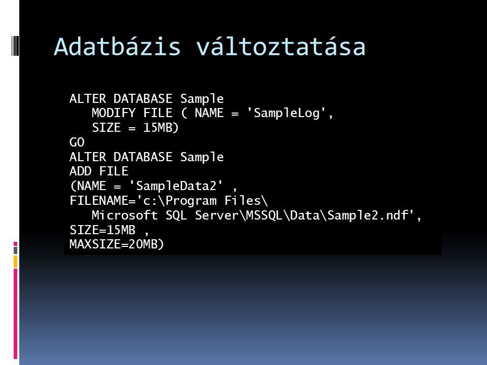 Adatbázis változtatása ALTER DATABASE Sample MODIFY FILE ( NAME = 'SampleLog', SIZE = 15MB) GO ALTER DATABASE Sample ADD FILE (NAME = 'SampleData2', F