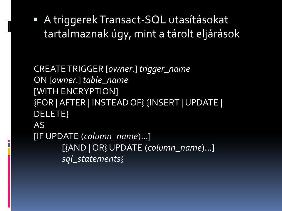  A triggerek Transact-SQL utasításokat tartalmaznak úgy, mint a tárolt eljárások CREATE TRIGGER [owner.] trigger_name ON [owner.] table_name [WITH EN