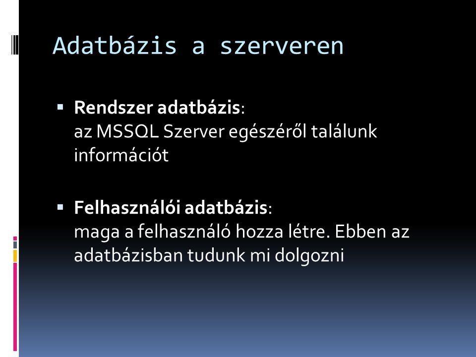 Típusok Jellemző adattípusok SQL Server által biztosított típusok ANSI megfelelő Foglalt byte-ok száma Integer int bigint smallint, tinyint integer  4 8 2, 1 egész szám decimal[(p[, s])] numeric[(p[, s])] dec  2–17 valós szám float[(n)] real double precision, float[(n)] for n=8-15 float[(n)] for n=1-7 8484 pénzügyi money, smallmoney  8, 4 dátum és időDatetime, smalldatetime  8484