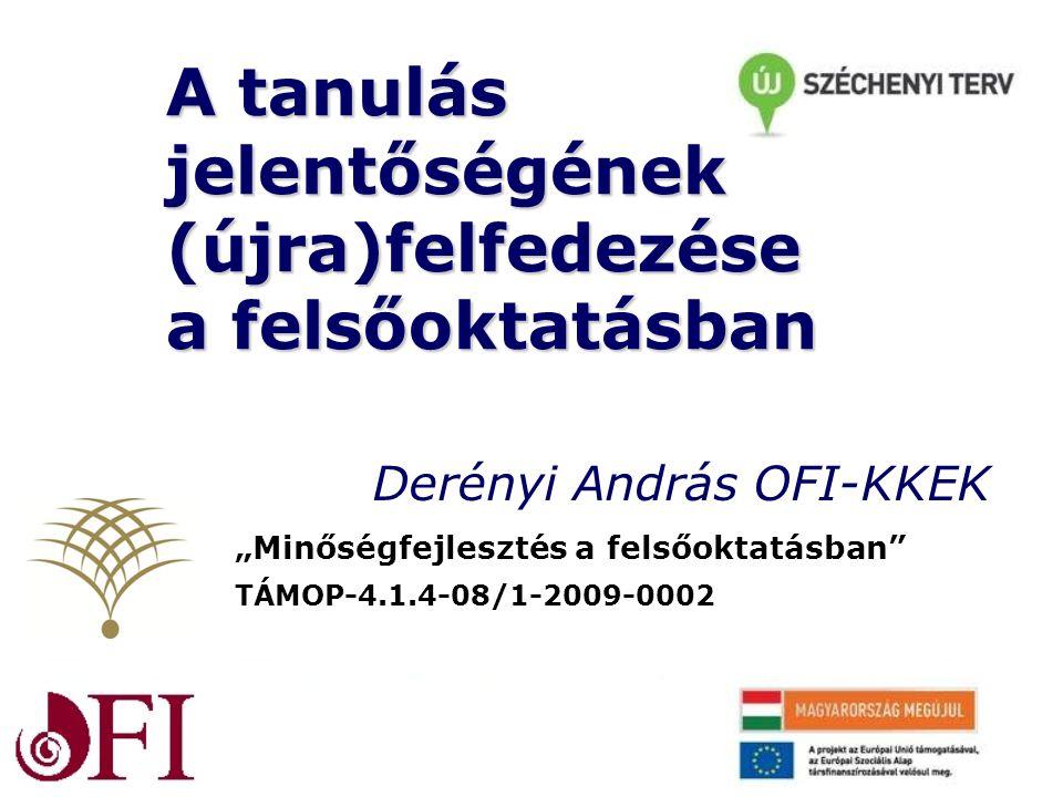 """A tanulás jelentőségének (újra)felfedezése a felsőoktatásban Derényi András OFI-KKEK TÁMOP-4.1.4-08/1-2009-0002 """"Minőségfejlesztés a felsőoktatásban"""""""