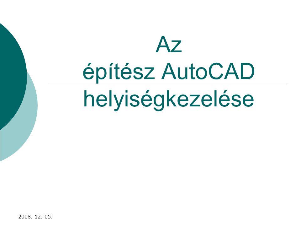 2008. 12. 05. Az építész AutoCAD helyiségkezelése