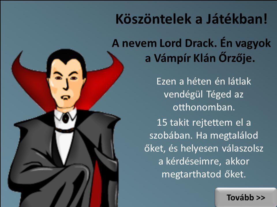 Köszöntelek a Játékban. A nevem Lord Drack. Én vagyok a Vámpír Klán Őrzője.