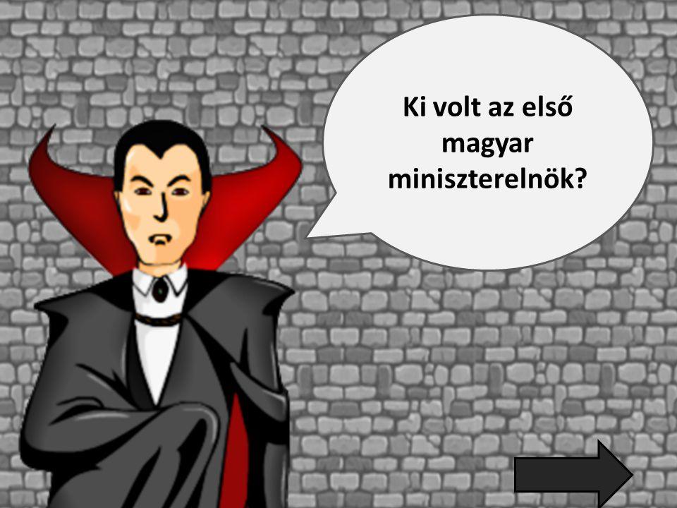 Ki volt az első magyar miniszterelnök