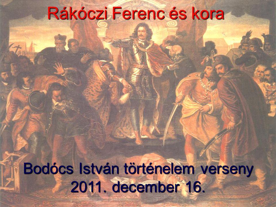Rákóczi Ferenc és kora Bodócs István történelem verseny 2011. december 16.