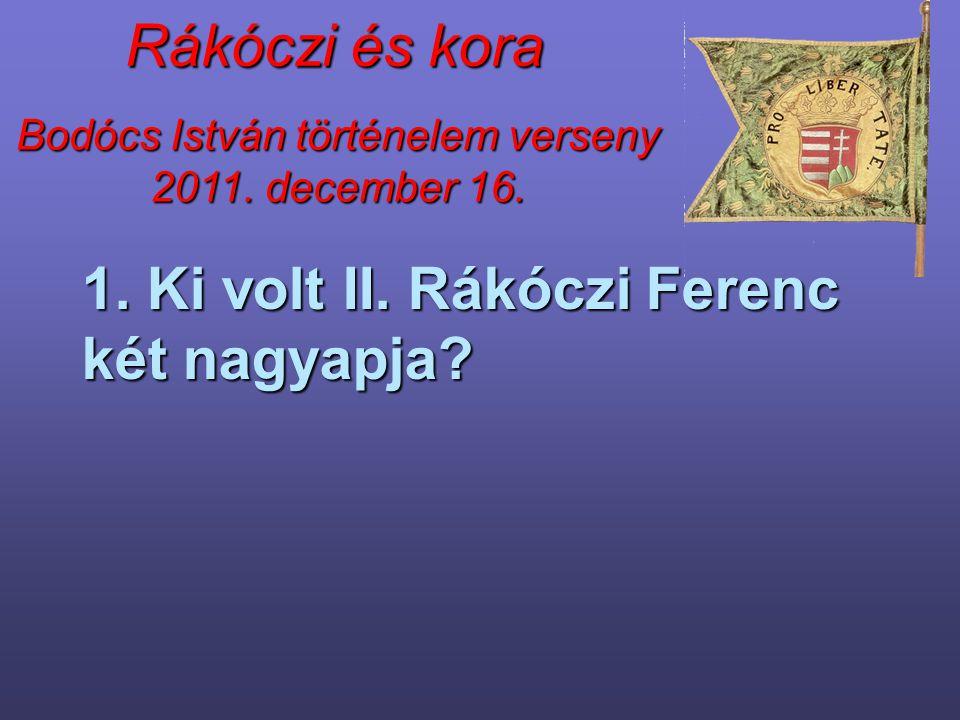 Rákóczi és kora 1. Ki volt II. Rákóczi Ferenc két nagyapja?