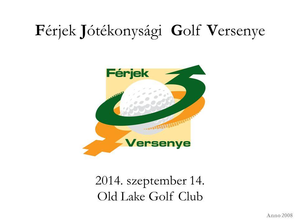 Férjek Jótékonysági Golf Versenye 2014. szeptember 14. Old Lake Golf Club Anno 2008