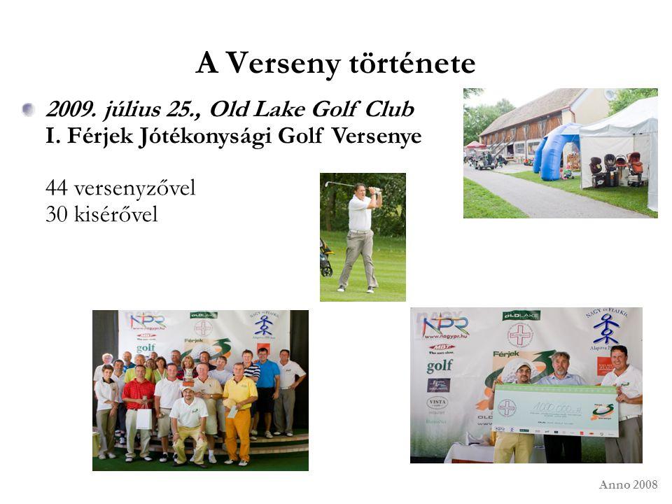 A Verseny története 2009. július 25., Old Lake Golf Club I. Férjek Jótékonysági Golf Versenye 44 versenyzővel 30 kisérővel Anno 2008