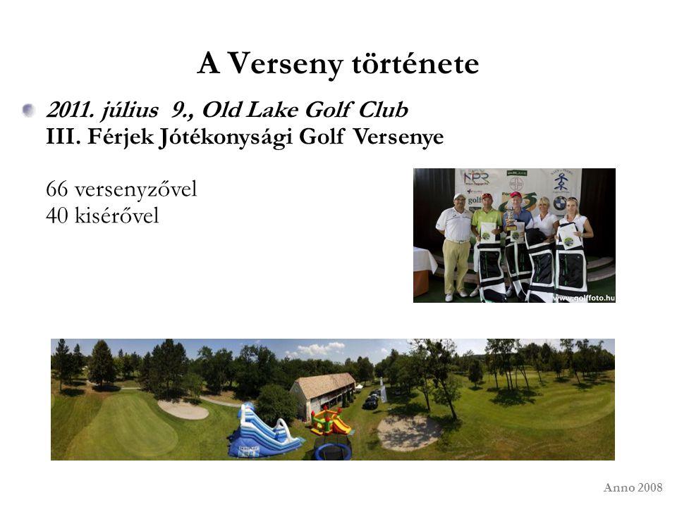 A Verseny története 2011. július 9., Old Lake Golf Club III. Férjek Jótékonysági Golf Versenye 66 versenyzővel 40 kisérővel Anno 2008