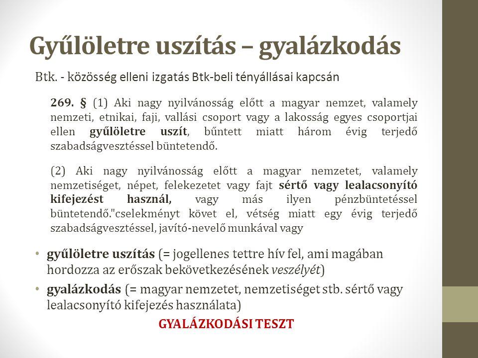 Gyűlöletre uszítás – gyalázkodás Btk. - k özösség elleni izgatás Btk-beli tényállásai kapcsán 269. § (1) Aki nagy nyilvánosság előtt a magyar nemzet,