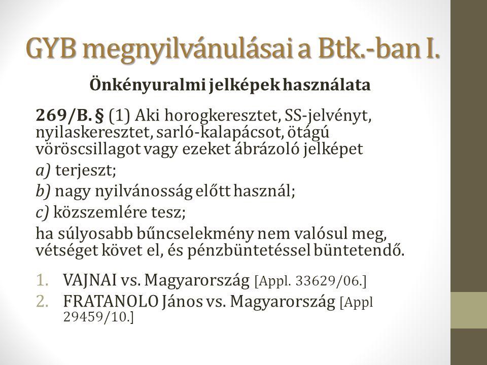 GYB megnyilvánulásai a Btk.-ban I. Önkényuralmi jelképek használata 269/B. § (1) Aki horogkeresztet, SS-jelvényt, nyilaskeresztet, sarló-kalapácsot, ö