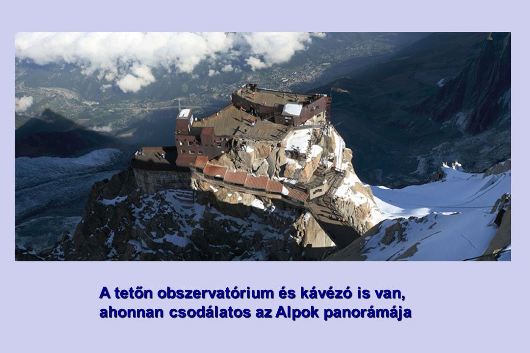 A tetőn obszervatórium és kávézó is van, ahonnan csodálatos az Alpok panorámája
