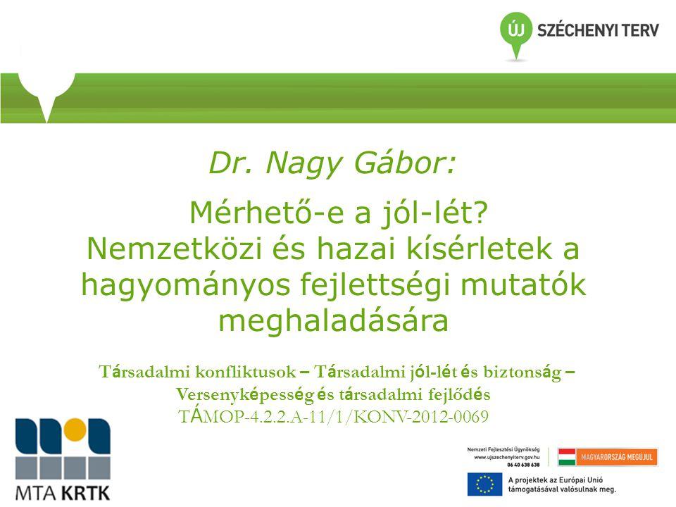 Dr. Nagy Gábor: Mérhető-e a jól-lét? Nemzetközi és hazai kísérletek a hagyományos fejlettségi mutatók meghaladására T á rsadalmi konfliktusok – T á rs