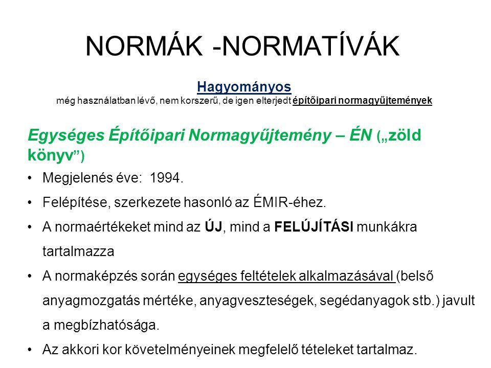 """NORMÁK –NORMATÍVÁK Egységes Építőipari Normagyűjtemény Kisüzemi körülmények között – ÉNK (""""zöld könyv ) Megjelenés éve: 1994."""