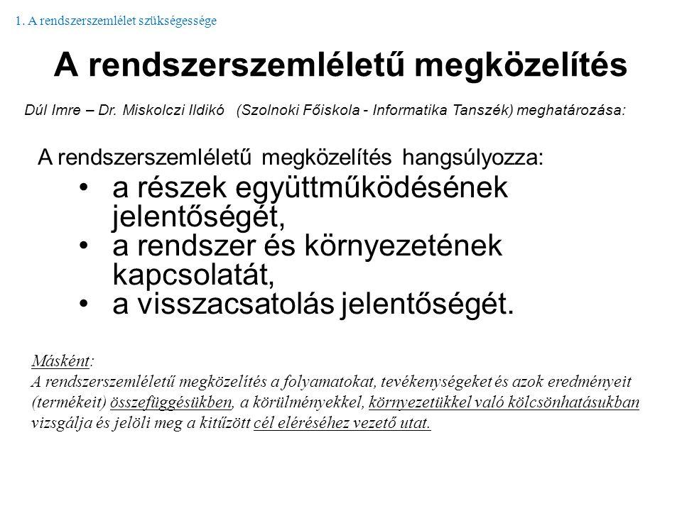 A rendszerszemléletű megközelítés Dúl Imre – Dr. Miskolczi Ildikó (Szolnoki Főiskola - Informatika Tanszék) meghatározása: A rendszerszemléletű megköz