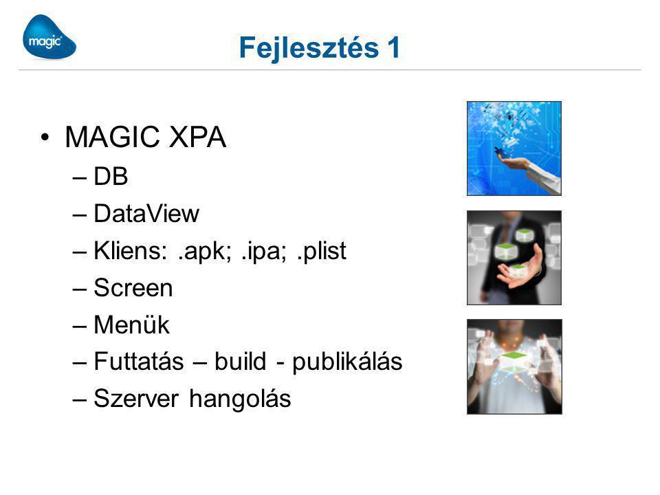 Fejlesztés 1 MAGIC XPA –DB –DataView –Kliens:.apk;.ipa;.plist –Screen –Menük –Futtatás – build - publikálás –Szerver hangolás