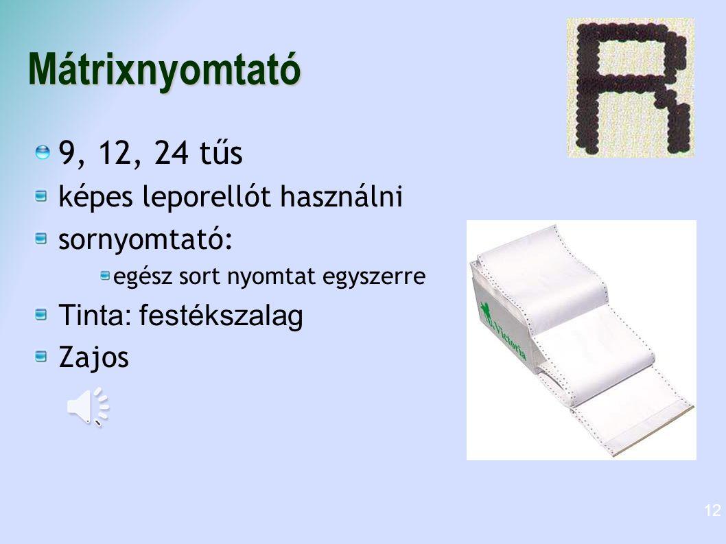Mátrixnyomtató 9, 12, 24 tűs képes leporellót használni sornyomtató: egész sort nyomtat egyszerre Tinta: festékszalag Zajos 12