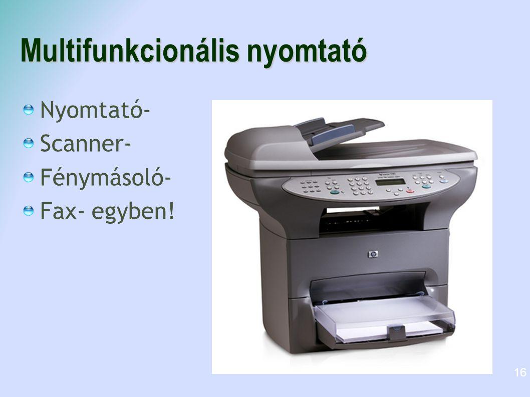 Multifunkcionális nyomtató Nyomtató- Scanner- Fénymásoló- Fax- egyben! 16