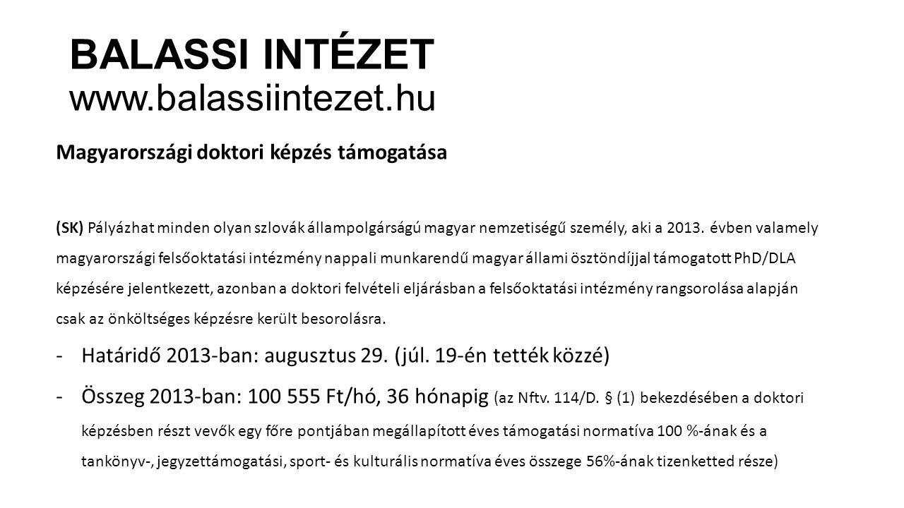 BALASSI INTÉZET www.balassiintezet.hu Magyarországi doktori képzés támogatása (SK) Pályázhat minden olyan szlovák állampolgárságú magyar nemzetiségű személy, aki a 2013.