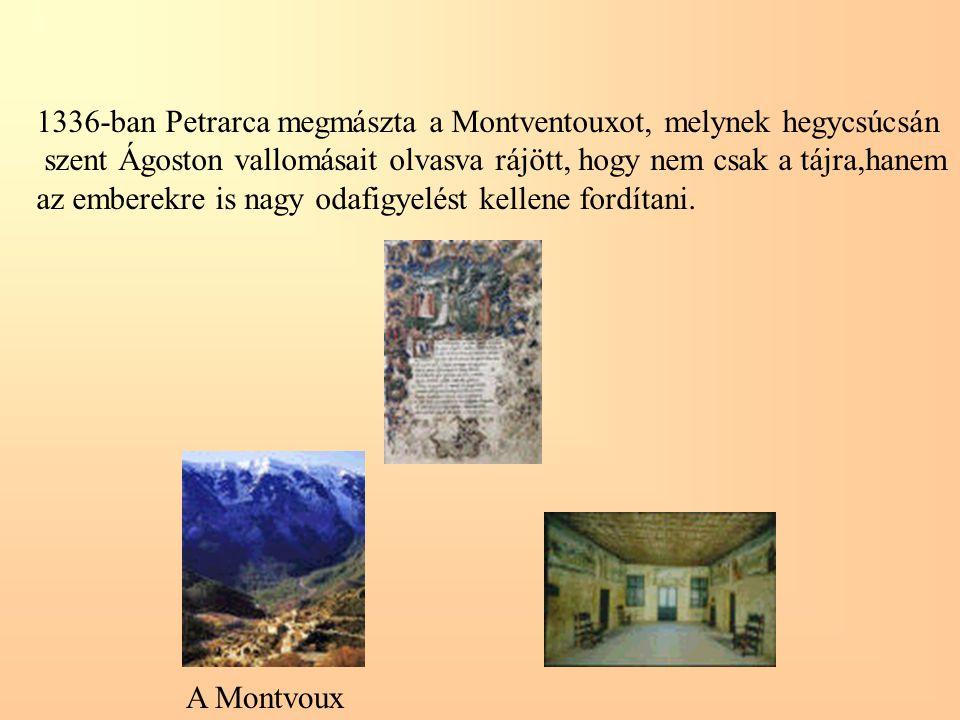 1336-ban Petrarca megmászta a Montventouxot, melynek hegycsúcsán szent Ágoston vallomásait olvasva rájött, hogy nem csak a tájra,hanem az emberekre is