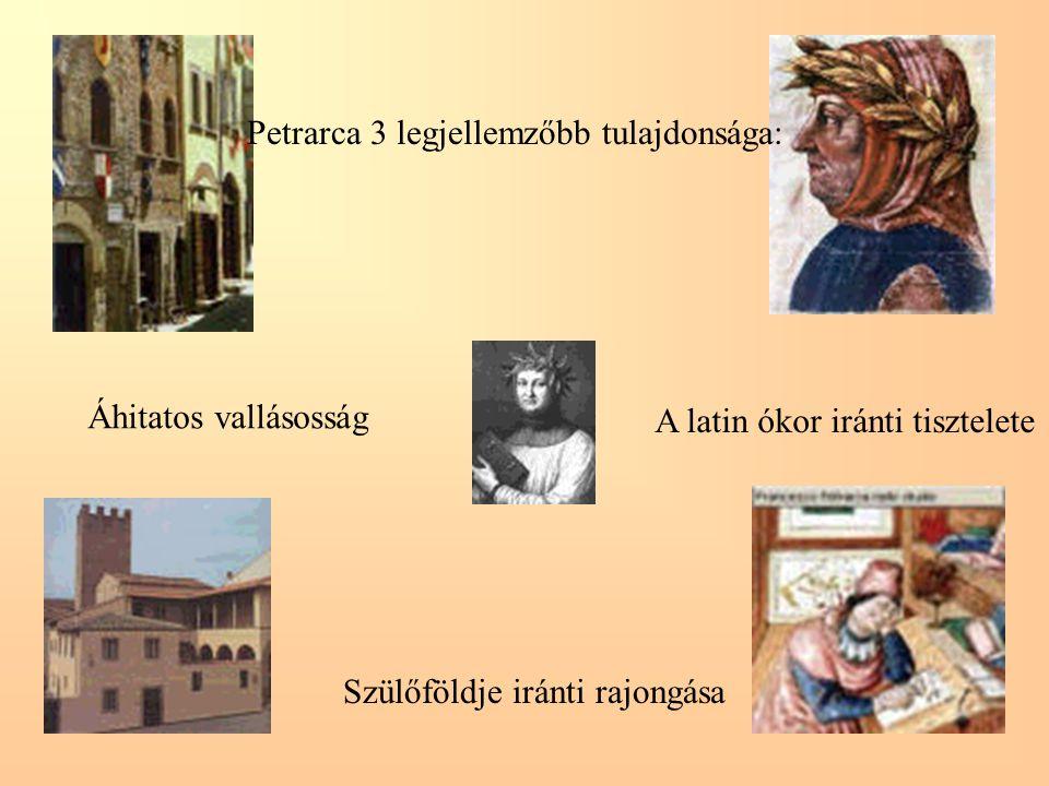 Petrarca 3 legjellemzőbb tulajdonsága: Áhitatos vallásosság Szülőföldje iránti rajongása A latin ókor iránti tisztelete