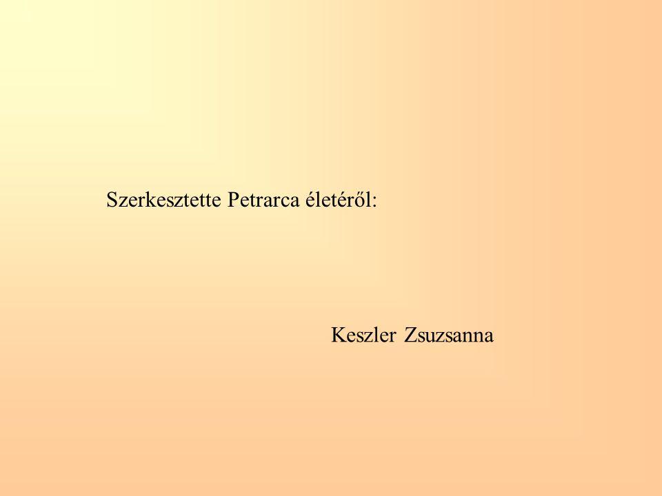 Szerkesztette Petrarca életéről: Keszler Zsuzsanna