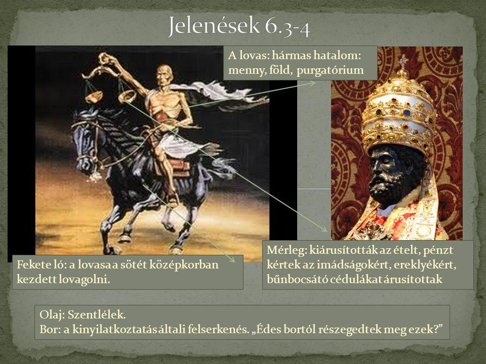 A lovas: hármas hatalom: menny, föld, purgatórium Fekete ló: a lovasa a sötét középkorban kezdett lovagolni. Olaj: Szentlélek. Bor: a kinyilatkoztatás