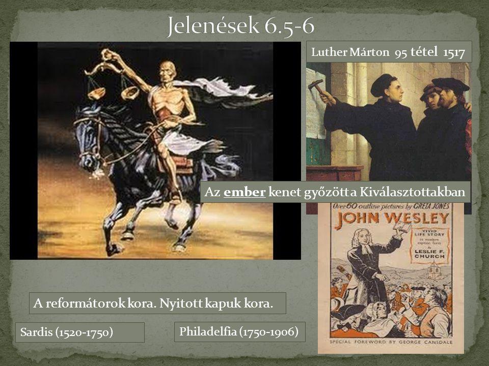 Sardis (1520-1750) Luther Márton 95 tétel 1517 Philadelfia (1750-1906) A reformátorok kora. Nyitott kapuk kora. Az ember kenet győzött a Kiválasztotta