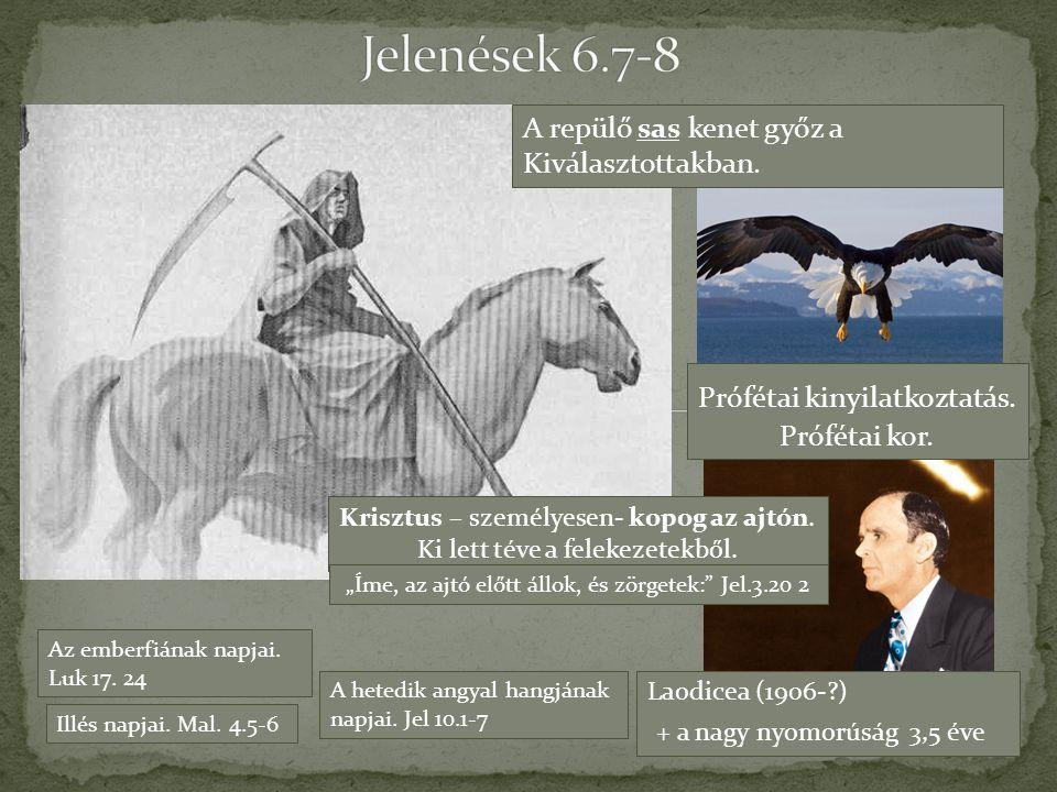 A repülő sas kenet győz a Kiválasztottakban. Prófétai kinyilatkoztatás. Prófétai kor. Laodicea (1906-?) + a nagy nyomorúság 3,5 éve Krisztus – személy