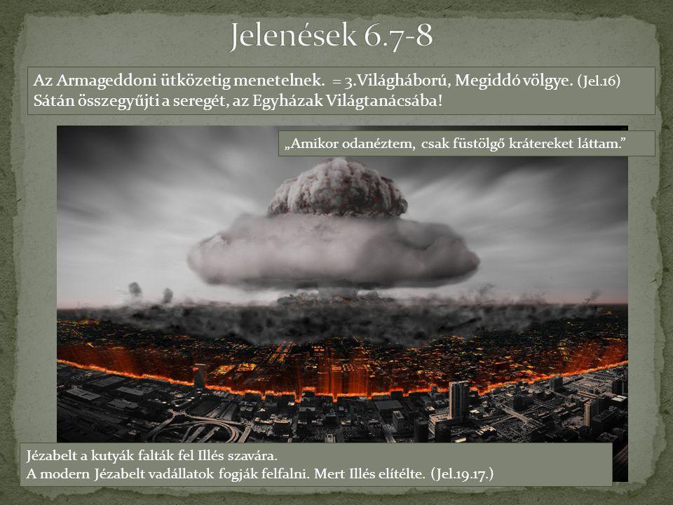 Az Armageddoni ütközetig menetelnek. = 3.Világháború, Megiddó völgye. (Jel.16) Sátán összegyűjti a seregét, az Egyházak Világtanácsába! Jézabelt a kut