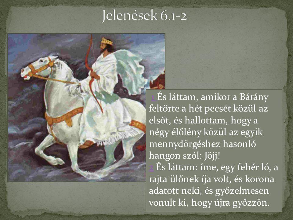 1 És láttam, amikor a Bárány feltörte a hét pecsét közül az elsőt, és hallottam, hogy a négy élőlény közül az egyik mennydörgéshez hasonló hangon szól