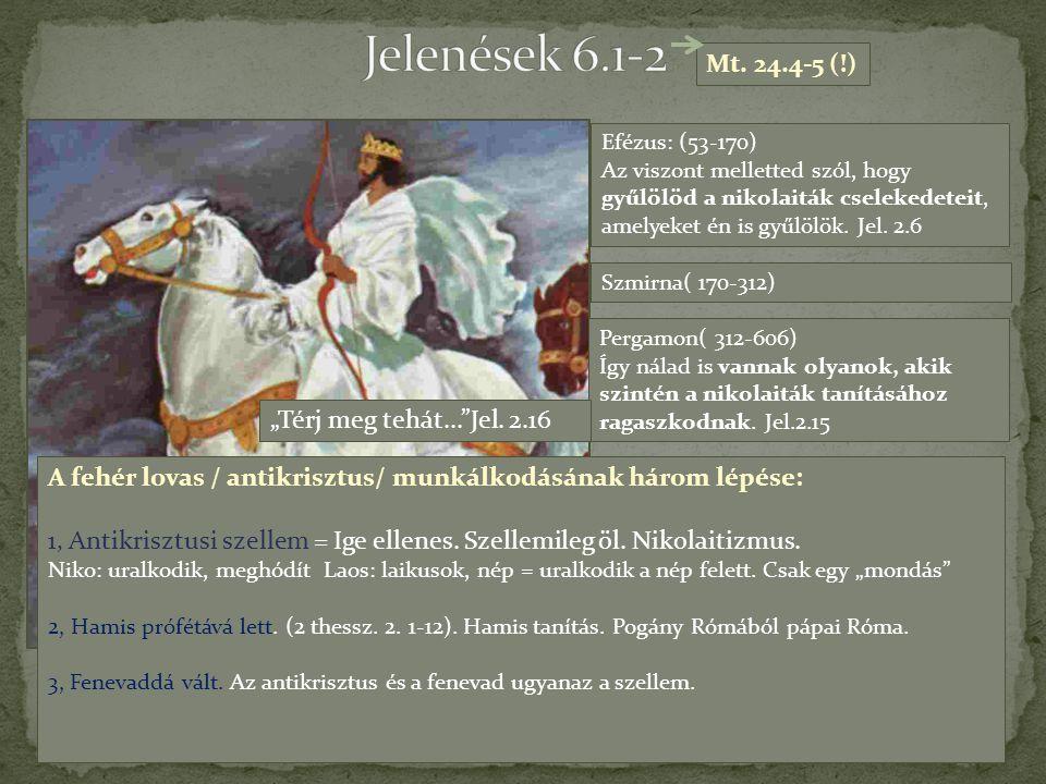 A fehér lovas / antikrisztus/ munkálkodásának három lépése: 1, Antikrisztusi szellem = Ige ellenes. Szellemileg öl. Nikolaitizmus. Niko: uralkodik, me