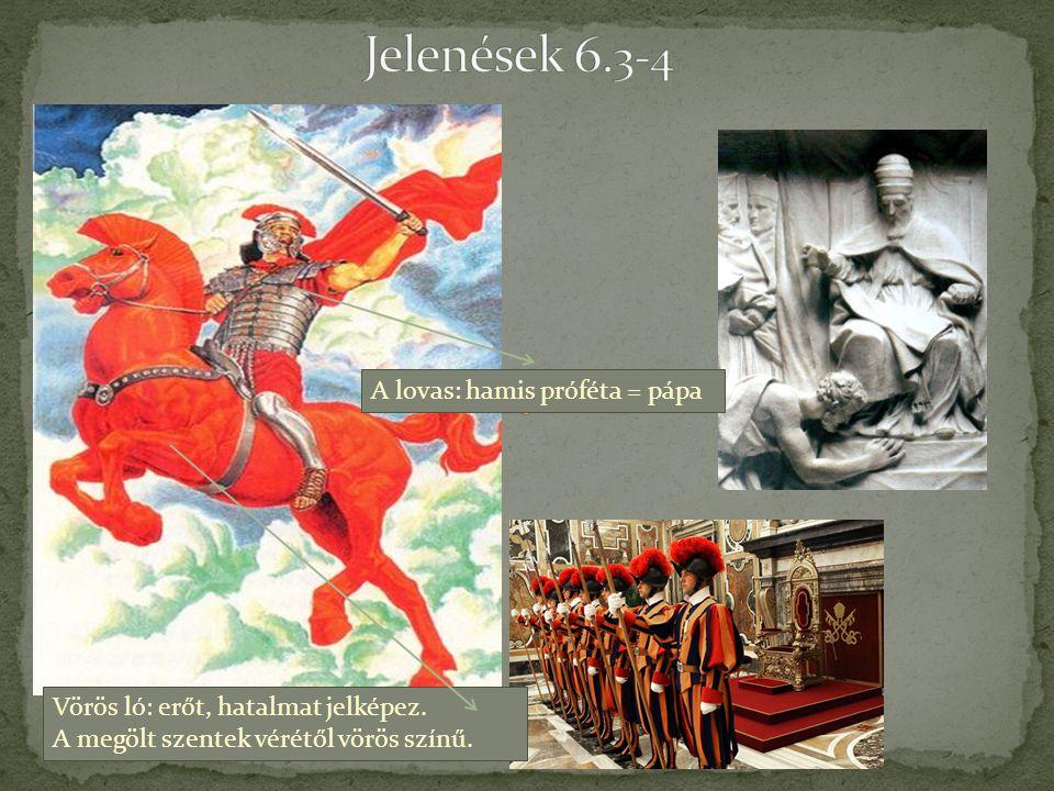 Vörös ló: erőt, hatalmat jelképez. A megölt szentek vérétől vörös színű. A lovas: hamis próféta = pápa