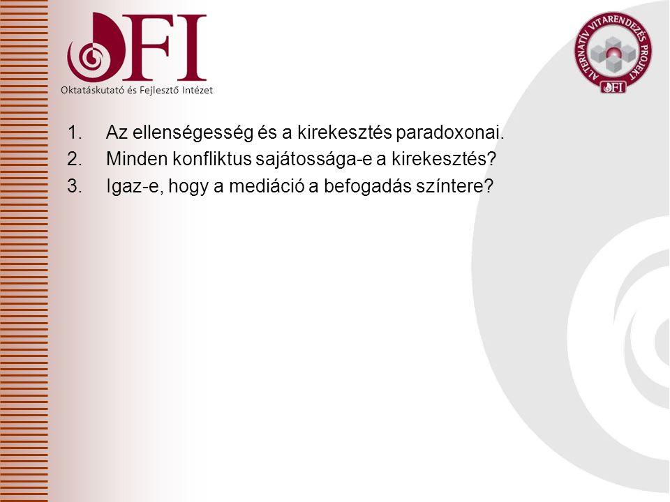 Oktatáskutató és Fejlesztő Intézet 1.Az ellenségesség és a kirekesztés paradoxonai.