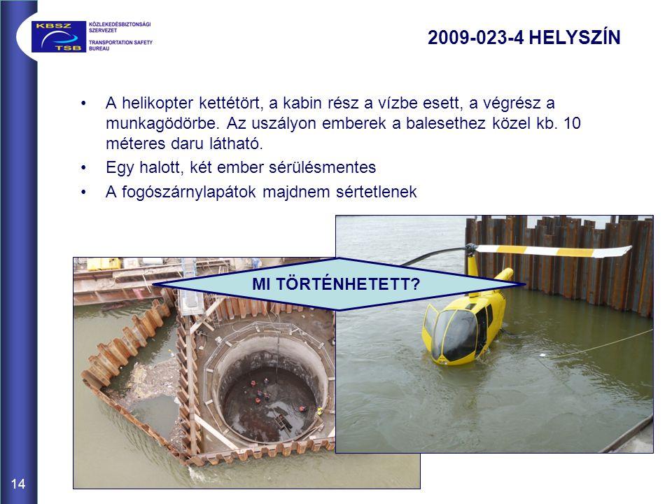 14 A helikopter kettétört, a kabin rész a vízbe esett, a végrész a munkagödörbe.
