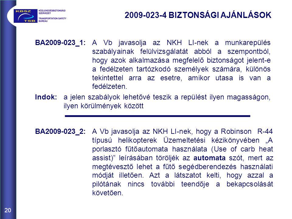 20 BA2009-023_1:A Vb javasolja az NKH LI-nek a munkarepülés szabályainak felülvizsgálatát abból a szempontból, hogy azok alkalmazása megfelelő biztonságot jelent-e a fedélzeten tartózkodó személyek számára, különös tekintettel arra az esetre, amikor utasa is van a fedélzeten.