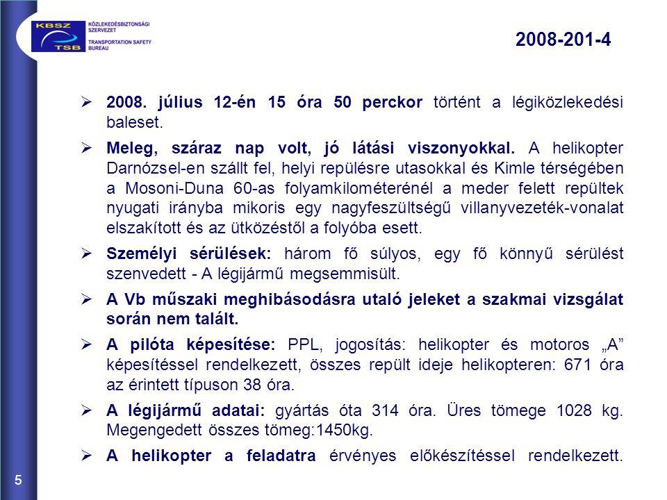5  2008.július 12-én 15 óra 50 perckor történt a légiközlekedési baleset.