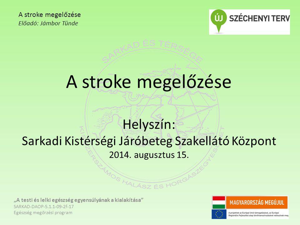 """A stroke megelőzése Helyszín: Sarkadi Kistérségi Járóbeteg Szakellátó Központ 2014. augusztus 15. """"A testi és lelki egészség egyensúlyának a kialakítá"""