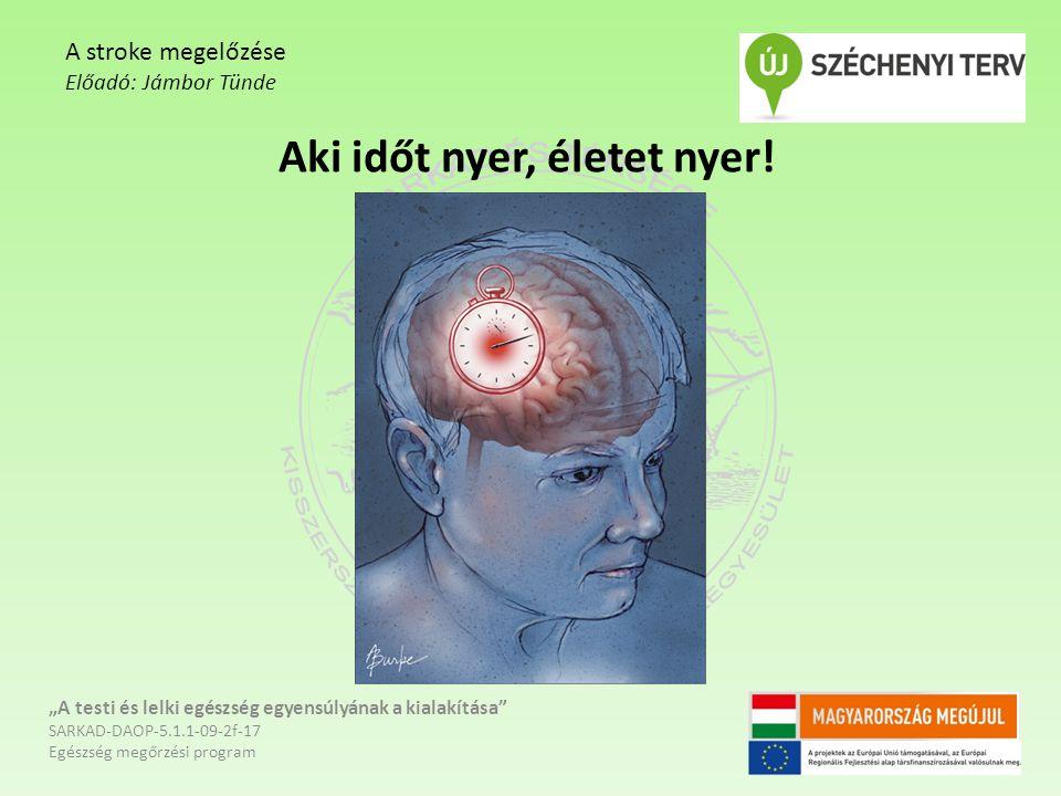 """Aki időt nyer, életet nyer! """"A testi és lelki egészség egyensúlyának a kialakítása"""" SARKAD-DAOP-5.1.1-09-2f-17 Egészség megőrzési program A stroke meg"""