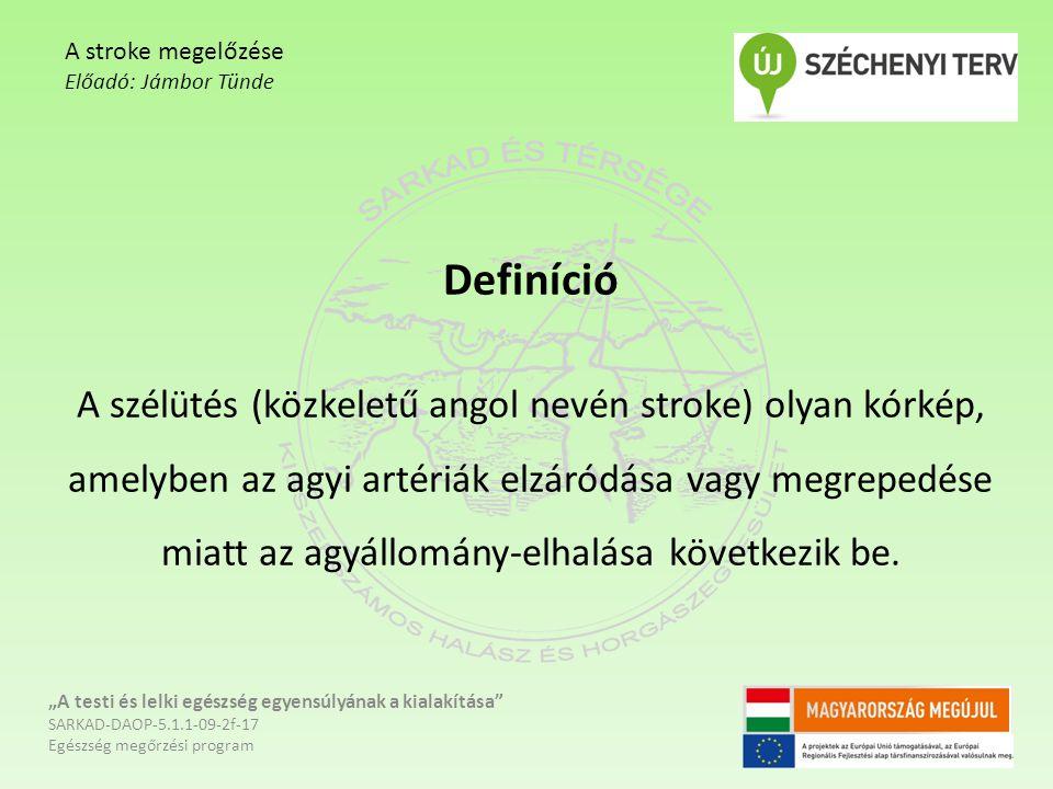 Definíció A szélütés (közkeletű angol nevén stroke) olyan kórkép, amelyben az agyi artériák elzáródása vagy megrepedése miatt az agyállomány-elhalása